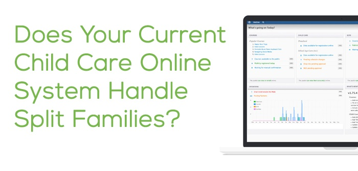 Does Your Current Child Care Online System Handle Split Families?
