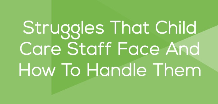 Struggles That Child Care Staff Face And How To Handle Them